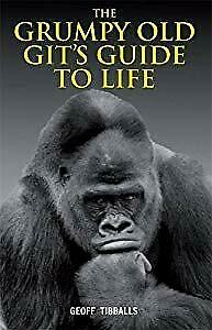 The Grumpy Old Gits Guide to Life, Tibballs, Geoff, Used; Good Book