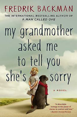 My Grandmother Asked Me to Tell You She's Sorry by Fredrik Backman (2016)