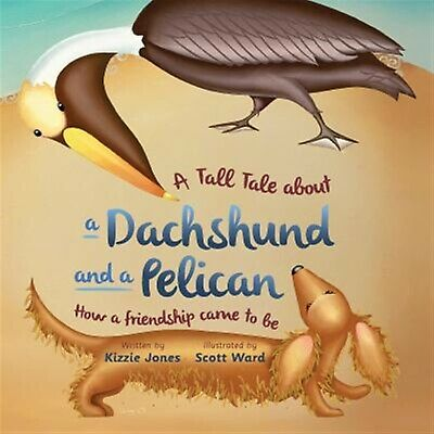 A Tall Tale about Dachshund Pelican How Friendship Cam by Jones Kizzie