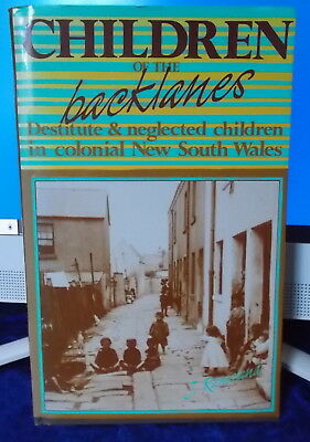 CHILDREN OF THE BACKLANES Destitute Neglected Children Colonial New South Wales