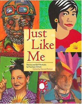 Just Like Me: Stories and Self-Portraits by Fourteen Artists by Rohmer, Harriet