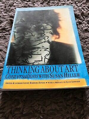 Thinking About Art: Conversations With Susan Hiller by Susan Hiller, Barbara Ei