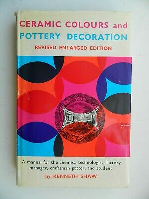 CERAMIC  COLOURS  AND  POTTERY  DECORATION  1969  By K.Shaw  Very  Good