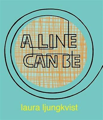 A Line Can Be . . . by Ljungkvist, Laura