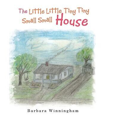 The Little Little Tiny Tiny Small Small House by Winningham, Barbara -Hcover