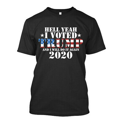 Hell Yeah I Voted For Donald Trump President 2020 ELECTION Again New Men's Shirt