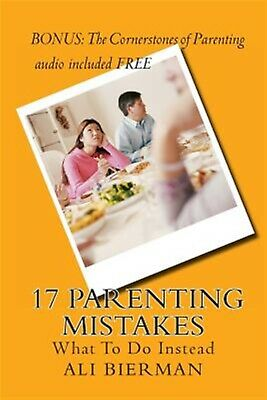 17 Parenting Mistakes: What to Do Instead by Bierman, Ali -Paperback