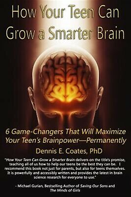 How Your Teen Can Grow Smarter Brain 6 Game-Changers That Will by Coates Ph D De
