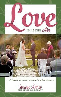 Love Is in the Air: 100 Ideas for Your Personal Wedding Story by Artup, Susan