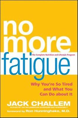 No More Fatigue Why You're So Tired What You Can Do about It by Challem Jack
