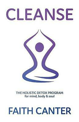 Cleanse: The Holistic Detox Program for mind, body & soul by Faith Canter (Engli