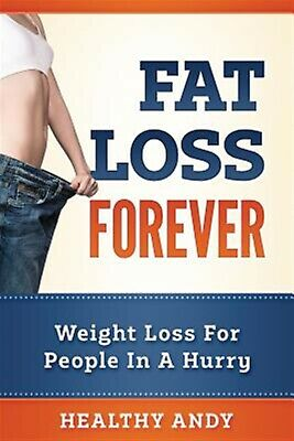 Fat Loss Forever: Weight Loss for People in a Hurry by Andy, Healthy -Paperback