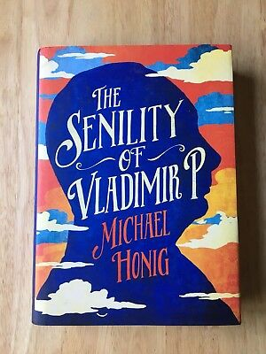 The Senility Of Vladimir P - Michael Honig - First Edition 2016 - 1st Book