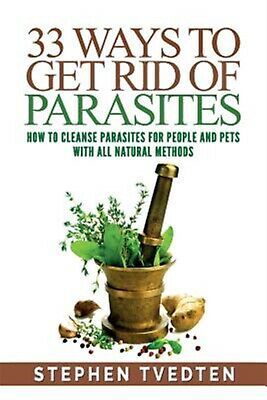 33 Ways Get Rid Parasites How Cleanse Parasites for Peo by Tvedten Stephen