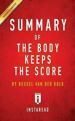 Summary of The Body Keeps the Score: by Bessel van der Kolk M.D. | Includes Anal