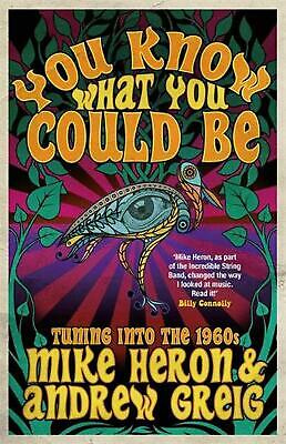 You Know What You Could be: Tuning into the 1960s by Mike Heron Paperback Book F