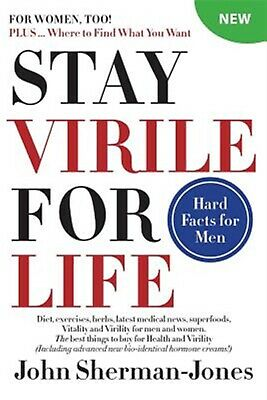 Stay Virile for Life: Where to Find What You Want by Sherman-Jones, John