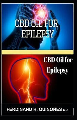 CBD Oil for Epilepsy Complete Guide on Everything about Epilep by H Quinones M D
