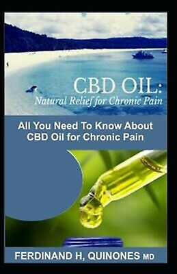 CBD Oil Natural Relief for Chronic Pain All You Need Know ab by H Quinones M D F