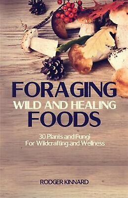 Foraging Wild Healing Foods 30 Plants Fungi for Wildcraf by Kinnard MR Rodger