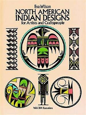 North American Indian Designs for Artists and Craftspeople by Wilson, Eva