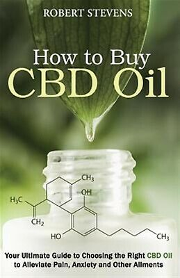 How Buy Cdb Oil Your Ultimate Guide Choosing Right CBD by Stevens Robert