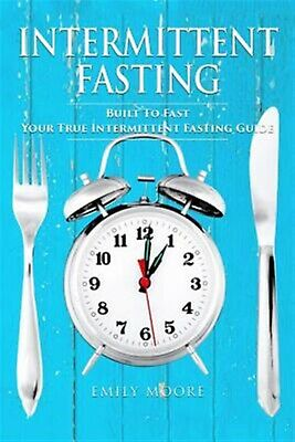 Intermittent Fasting Built Fast Your True Intermittent Fasti by Moore Emily