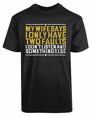 My Wife Says I only Have Two Fault i Don't Listen New Mens Shirt Funny Humor Tee