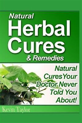 Natural Herbal Cures & Remedies Natural Cures Your Doctor Never  by Taylor Kevin