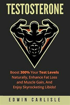 Testosterone Boost 300% Your Test Levels Naturally Enhance Fat  by Carlisle Edwi