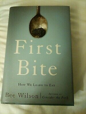First Bite : How We Learn to Eat by Bee Wilson, Hardcover, new