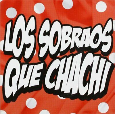 Los Sobraos - Que Chachi - Cd Nuevo Y Precintado - New And Sealed
