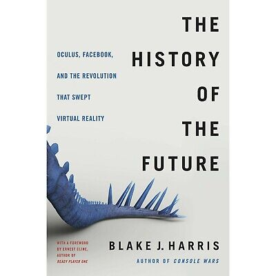 The History of Future: Oculus, Facebook, and Revolution That Swept Virtual Reali