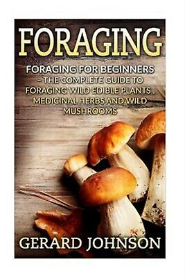 Foraging Foraging for Beginners - Your Complete Guide on Foragin by Johnson Gera
