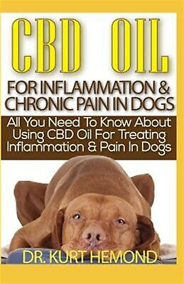 CBD Oil for Inflammation & Chronic Pain in Dogs All You Need  by Hemond Dr Kurt