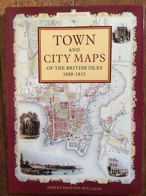 TOWN AND CITY MAPS OF THE BRITISH ISLES 1800-1855., Baynton-Williams, Ashley.