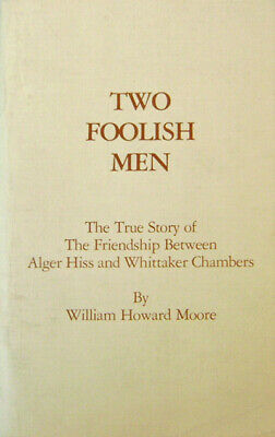 William Howard Moore / Two Foolish Men The True Story of the Friendship 1st 1987