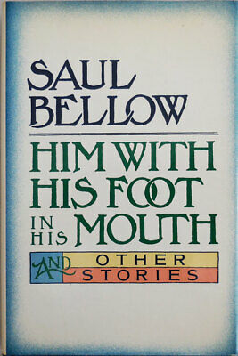 Saul Bellow / Him With His Foot In His Mouth and Other Stories Signed 1st 1984