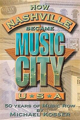 How Nashville Became Music City USA 50 Years Music Row [W by Kosser Michael