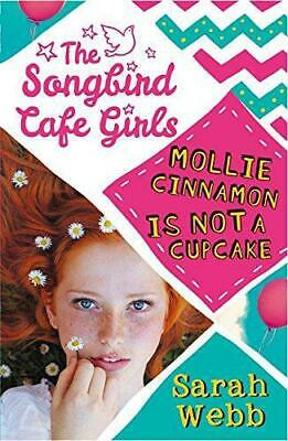 Mollie Cinnamon Is Not a Cupcake (The Songbird Cafe Girls 1), Webb, Sarah, Good