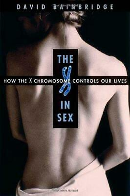 The X in Sex: How the X Chromosome Controls Our Lives, Bainbridge, David, Good C