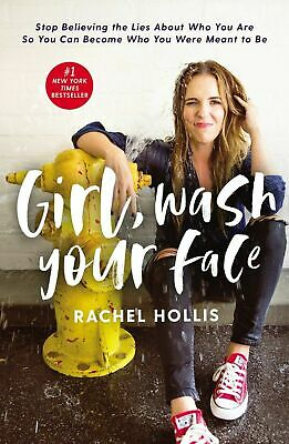 Girl, Wash Your Face: Stop Believing the Lies About Who You Are Rachel Hollis