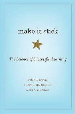 Make It Stick : The Science of Successful Learning by Peter C. Brown (Hardcover)