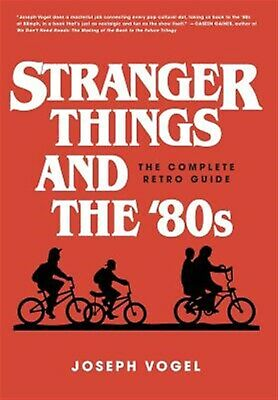 Stranger Things and the '80s: The Complete Retro Guide by Vogel, Joseph -Hcover