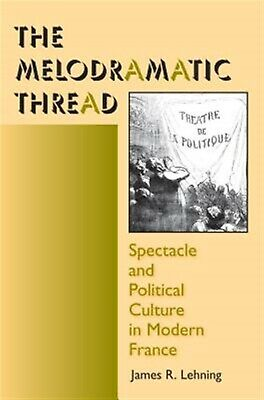 The Melodramatic Thread Spectacle Political Culture in Moder by Lehning James R