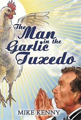 The Man in the Garlic Tuxedo by Kenny, Mike -Hcover