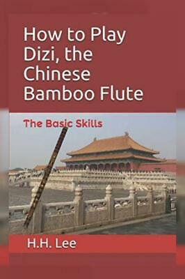 How to Play Dizi, the Chinese Bamboo Flute: The Basic Skills Paperback – 29...