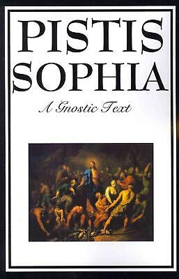 Pistis Sophia: The Gnostic Text of Jesus, Mary, Mary Magdalene, Jesus, and His D