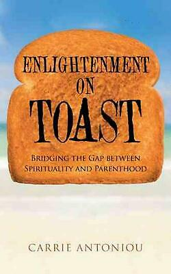 Enlightenment on Toast: Bridging the Gap between Spirituality and Parenthood by