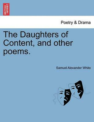 The Daughters of Content, and Other Poems. by Samuel Alexander White (English) P